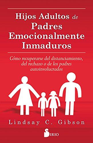 HIJOS ADULTOS DE PADRES EMOCIONALMENTE INMADUROS por LINDSAY C. GIBSON