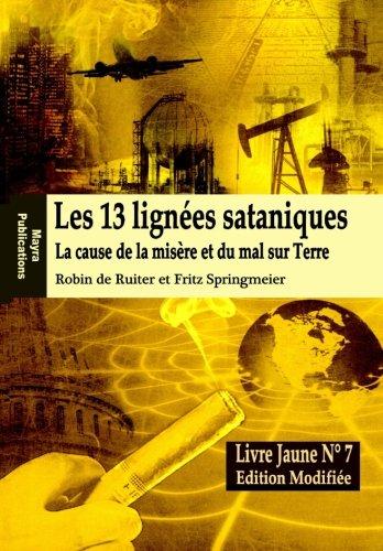 LE LIVRE JAUNE 7 : Les 13 lignées sataniques (Edition modifiée): La cause de la misére et du mal sur Terre par Robin de Ruiter