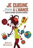 Je cuisine à l'avance : Rien à faire le jour même ! (IX.HORS COLLECT) (French Edition)