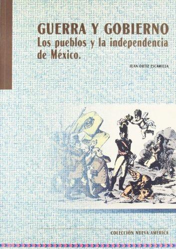Guerra y gobierno:los pueblos y laindependencia de México (Colección Nueva América)