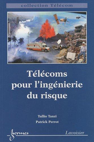 Télécoms pour l'ingénierie du risque par Tullio Tanzi, Patrick Perrot