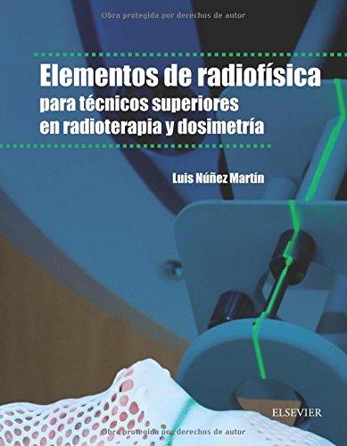 Elementos de radiofísica para técnicos superiores en radioterapia y dosimetría por Luis Núñez Martín