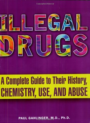 illegal-drugs-a-complete-guide-to-their-history-chemistry-use-and-abuse-by-paul-gahlinger-2003-12-30