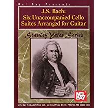 Mel Bay Presents J.S. Bach: Six Unaccompanied Cello Suites Arranged for Guitar (Stanley Yates Series) by Johann Sebastian Bach (1998-06-05)