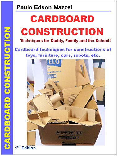 Cardboard Construction: Techniques for Daddy, Family and the School! (English Edition)