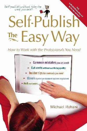 Self-Publish The Easy Way: How to Work with the Professionals You Need by Michael Rohani (2009-05-12)