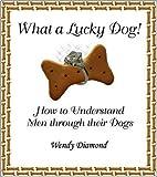 What a Lucky Dog! How to Understand Men Through Their Dogs by Diamond, Wendy (2004) Gebundene Ausgabe