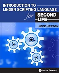 Introduction to Linden Scripting Language for Second Life by Jeff Heaton (2007-12-17)