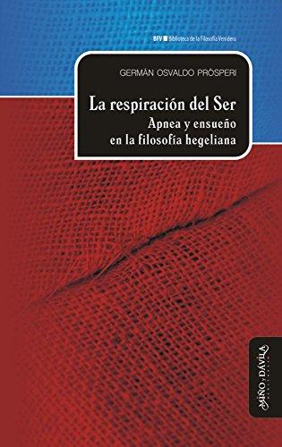 La respiración del Ser: Apnea y ensueño en la filosofía hegeliana (Biblioteca de la Filosofía Venidera nº 7) por Germán Prósperi
