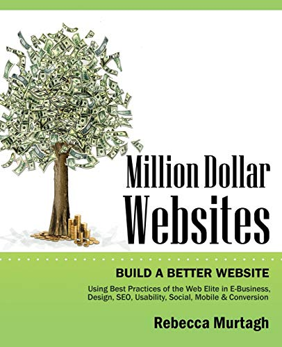 Million Dollar Websites: Build a Better Website Using Best Practices of the Web Elite in E-Business, Design, SEO, Usability, Social, Mobile and Conversion - Million-dollar-website