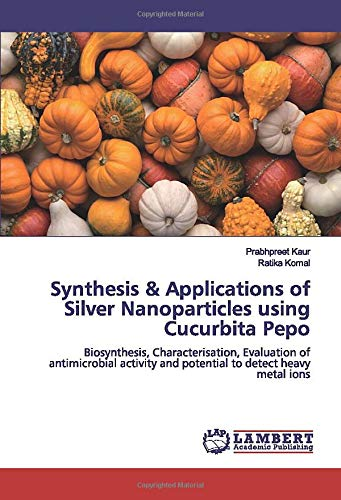 Synthesis & Applications of Silver Nanoparticles using Cucurbita Pepo: Biosynthesis, Characterisation, Evaluation of antimicrobial activity and potential to detect heavy metal ions