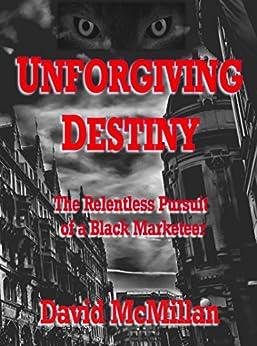Unforgiving Destiny: The Relentless Pursuit of a Black-Marketeer (English Edition) di [McMillan, David]