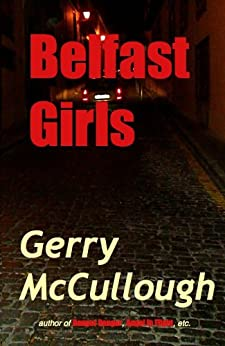 Belfast Girls: Three girls, from different backgrounds, growing up in post-conflict Northern Ireland (English Edition) di [McCullough, Gerry]