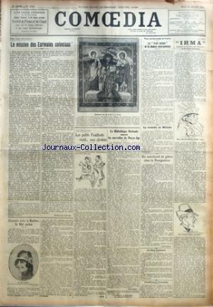 COMOEDIA [No 4784] du 28/01/1926 - POUR NOTRE CIVILISATION-LA MISSION DES ECRIVAINS COLONIAUX PAR MARIUS-ARY LEBLOND - DEMAIN SOIR, A BULLIER, LE BAL PAIEN - LEUR ARBRE DE NOEL-LES PETITS POUBLOTS RIENT... AUX CLOWNS - LA BIBLIOTHEQUE NATIONALE EXPOSE LES MERVEILLES DU MOYEN-AGE PAR RENE-JEAN - POUR LES ECRIVAINS DE FRANCE-LE FRONT UNIQUE ET LE COMITE INTERSYNDICAL - LA MALADIE DE WILLETTE - UN MARCHAND DE GIBIER CHEZ LA POMPADOUR PAR LOUIS FOURES - LA CASA VELASQUEZ - CONFERENCES COMOEDIA - A