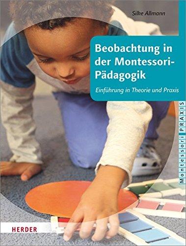 Beobachtung in der Montessori-Pädagogik: Einführung in Theorie und Praxis (Montessori Praxis)