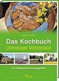 Das Kochbuch Oldenburger Münsterland: - Von Kilmerstuten bis Spargelfeld -