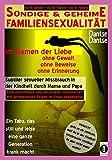 SÜNDIGE & GEHEIME FAMILIENSEXUALITÄT - Im Namen der Liebe: ohne Gewalt, ohne Beweise, ohne Erinnerung: Subtiler sexueller Missbrauch in der Kindheit ... (nicht sehen - nicht hören - nicht reden) - Dantse Dantse