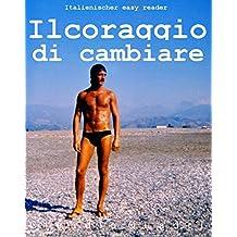 Italienischer easy reader: Il coraggio di cambiare (Italian Edition)