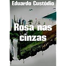 Rosa nas cinzas (Portuguese Edition)