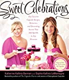 Sweet Celebrations: Our Favorite Cupcake Recipes, Memories, and Decorating Secrets That Add Sparkle to Any Occasion