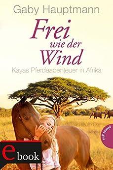 Frei wie der Wind, Band 2: Kayas Pferdeabenteuer in Afrika
