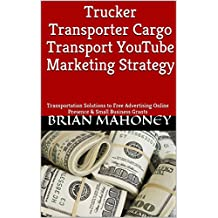 Trucker Transporter  Cargo Transport  YouTube Marketing Strategy: Transportation Solutions to  Free Advertising Online Presence  & Small Business Grants (English Edition)
