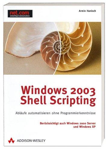 Windows 2003 Shell Scripting: Abläufe automatisieren ohne Programmierkenntnisse (net.com)
