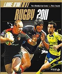 Le livre d'or du rugby 2011 de Pierre ALBALADEJO ,Jean CORMIER ( 11 août 2011 )