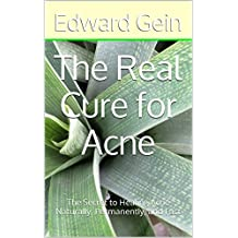 The Real Cure for Acne: The Secret to Healing Acne Naturally, Permanently, and Fast (English Edition)