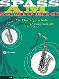 Spaß am Saxophon - die Einsteigerschule für jung und alt! Ausgabe für Alt-Saxophon in Es (inkl. Audio-CD)