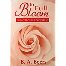 In Full Bloom: Sequel to 'The Crying Rose': The Trilogy of the Rose (Volume 2)