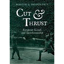 Cut and Thrust: European Swords and Swordsmanship by Martin J. Dougherty (2015-02-19)