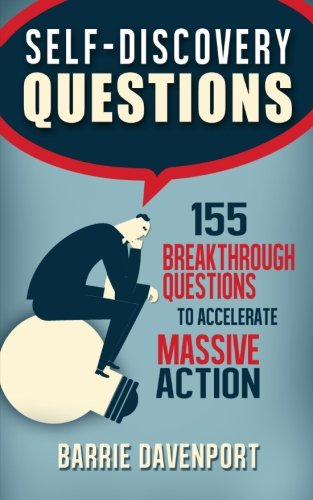 Self-Discovery Questions:: 155 Breakthrough Questions to Accelerate Massive Action
