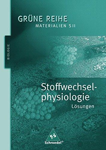 Grüne Reihe / Materialien für den Sekundarbereich II - Ausgabe 2004: Stoffwechselphysiologie: Lösungen