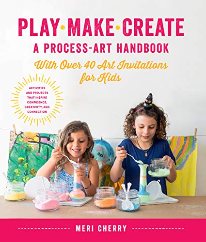 Play, Make, Create, A Process-Art Handbook:With over 40 Art Invitations for Kids * Creative Activities and Projects that Inspire Confidence, Creativity, and Connection (English Edition)