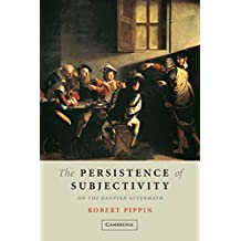 The Persistence of Subjectivity: On the Kantian Aftermath