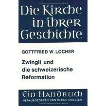 Zwingli und die schweizerische Reformation (Veroffentlichungen Des Max-planck-instituts Fur Geschichte)