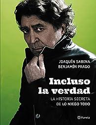 Incluso la verdad: La historia secreta de Lo niego todo par Joaquin Sabina
