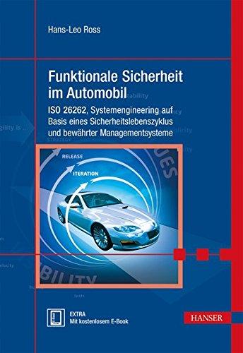 Funktionale Sicherheit im Automobil: ISO 26262, Systemengineering auf Basis eines Sicherheitslebenszyklus und bewährten Managementsystemen Automobil-sicherungen