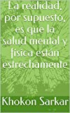 La realidad, por supuesto, es que la salud mental y física están estrechamente (Spanish Edition)