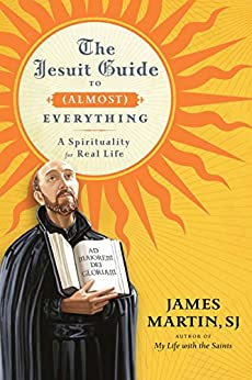 The Jesuit Guide to (Almost) Everything: A Spirituality for Real Life par [Martin, James]