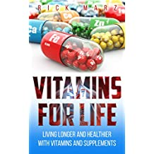 VITAMINS FOR LIFE: LIVING LONGER AND HEALTHIER WITH VITAMINS AND SUPPLEMENTS (English Edition)
