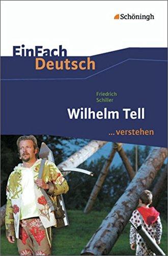 EinFach Deutsch ...verstehen. Interpretationshilfen: EinFach Deutsch ...verstehen: Friedrich Schiller: Wilhelm Tell