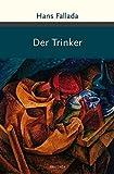 Der Trinker (Große Klassiker zum kleinen Preis) - Hans Fallada