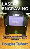 LASER ENGRAVING: A guide to engraving with the LifBetter Engraver and Scarve software