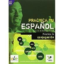 Practica la conjugacion / Practica la conjugación: Practica tu español. A1