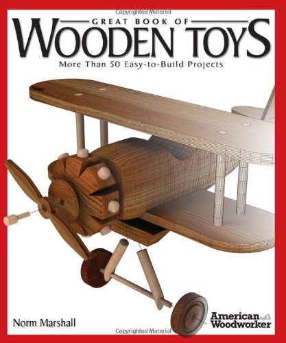 Great Book of Wooden Toys: More Than 50 Easy-To-Build Projects (American Woodworker (Paperback))