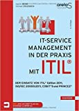 IT-Service-Management in der Praxis mit ITIL®: Der Einsatz von ITIL® Edition 2011, ISO/IEC 20000:2011, COBIT® 5 und PRINCE2® ( 4. Dezember 2014 )