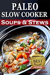 Paleo Slow Cooker Soups and Stews: Healthy Family Gluten-Free Recipes (English Edition)