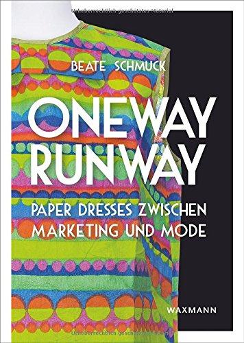 Oneway Runway  Paper Dresses zwischen Marketing und Mode (Werbung Kostüm)